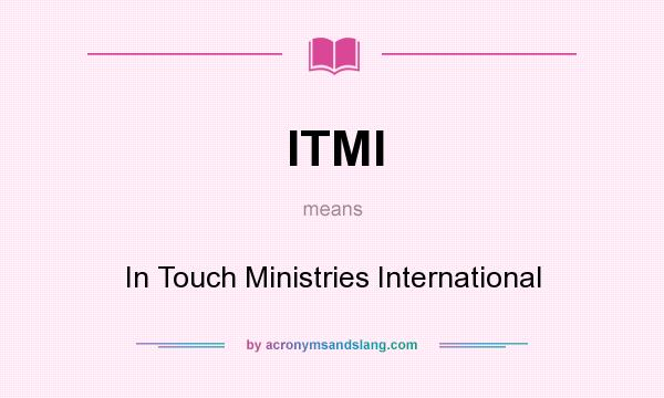 What does ITMI mean? It stands for In Touch Ministries International
