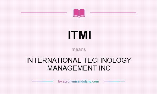 What does ITMI mean? It stands for INTERNATIONAL TECHNOLOGY MANAGEMENT INC