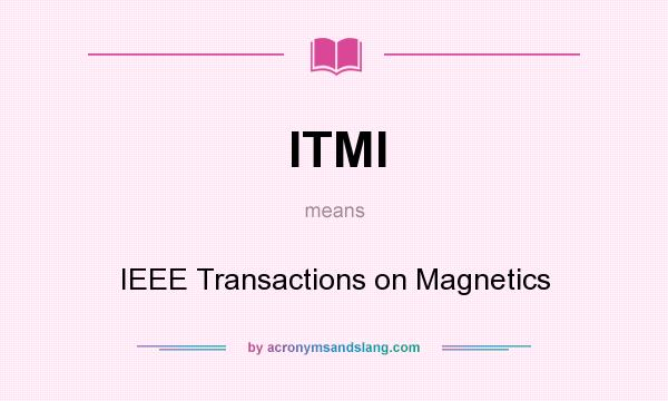 What does ITMI mean? It stands for IEEE Transactions on Magnetics