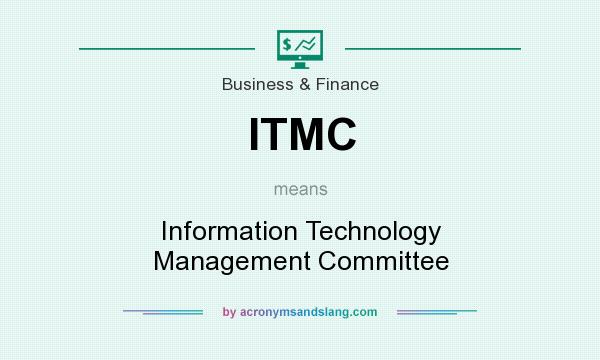 What does ITMC mean? It stands for Information Technology Management Committee