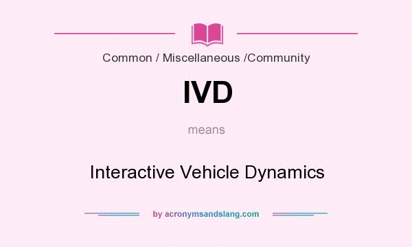 What does IVD mean? It stands for Interactive Vehicle Dynamics