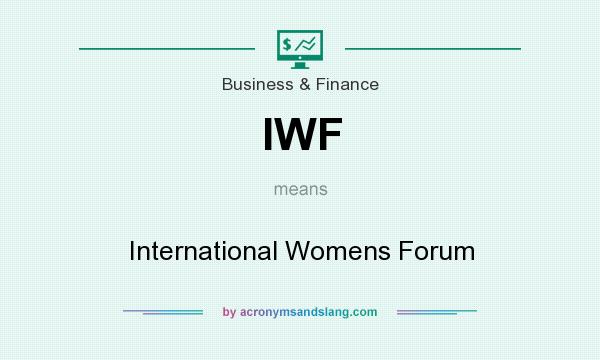 What does IWF mean? It stands for International Womens Forum