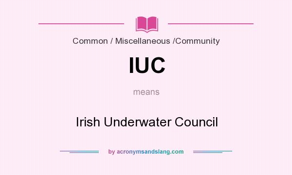 What does IUC mean? It stands for Irish Underwater Council