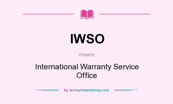 What does IWSO mean? It stands for International Warranty Service Office