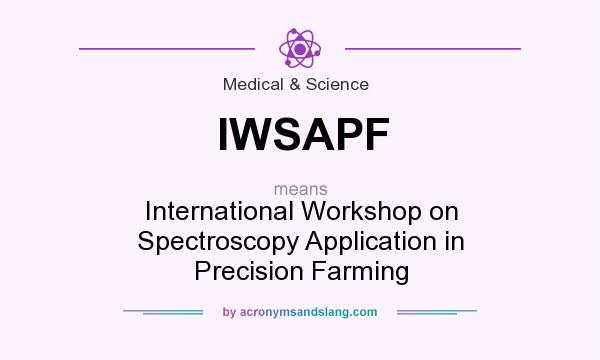 What does IWSAPF mean? It stands for International Workshop on Spectroscopy Application in Precision Farming