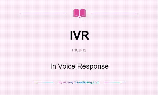 What does IVR mean? It stands for In Voice Response