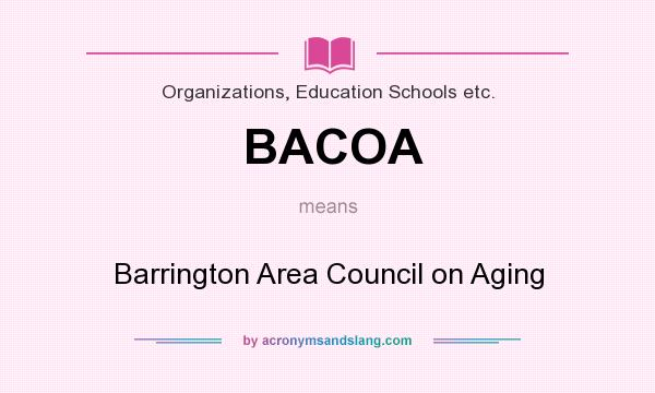 What does BACOA mean? It stands for Barrington Area Council on Aging