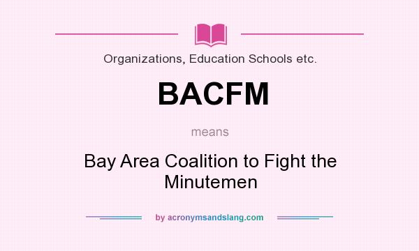 What does BACFM mean? It stands for Bay Area Coalition to Fight the Minutemen