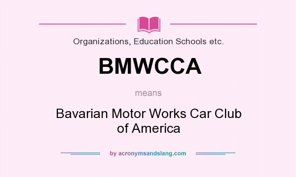 What does BMWCCA mean? It stands for Bavarian Motor Works Car Club of America