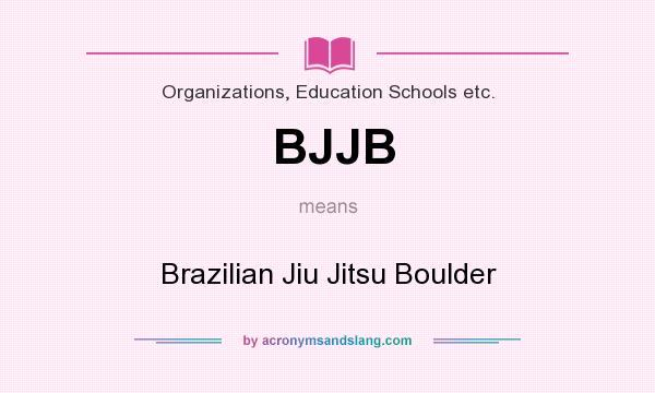 What does BJJB mean? It stands for Brazilian Jiu Jitsu Boulder