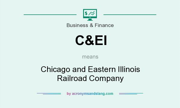 What does C&EI mean? It stands for Chicago and Eastern Illinois Railroad Company