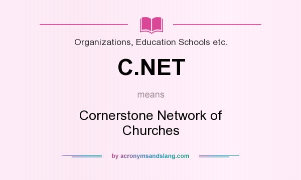 What does C.NET mean? It stands for Cornerstone Network of Churches