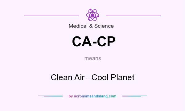 What does CA-CP mean? It stands for Clean Air - Cool Planet