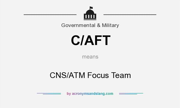 What does C/AFT mean? It stands for CNS/ATM Focus Team
