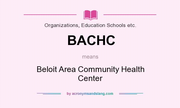 What does BACHC mean? It stands for Beloit Area Community Health Center