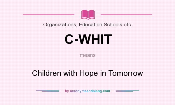 What does C-WHIT mean? It stands for Children with Hope in Tomorrow