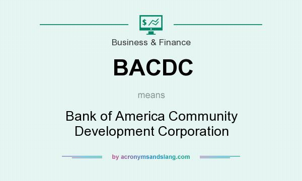 What does BACDC mean? It stands for Bank of America Community Development Corporation