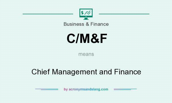 What does C/M&F mean? It stands for Chief Management and Finance