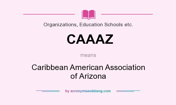 What does CAAAZ mean? It stands for Caribbean American Association of Arizona