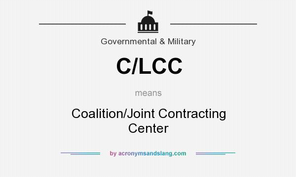 What does C/LCC mean? It stands for Coalition/Joint Contracting Center
