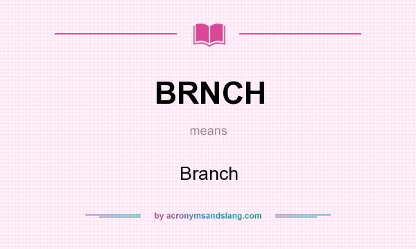 What does BRNCH mean? It stands for Branch