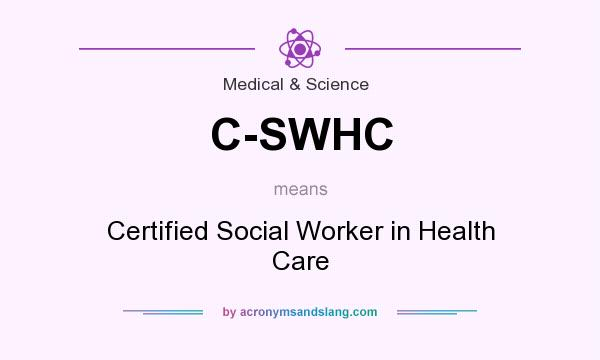 What does C-SWHC mean? It stands for Certified Social Worker in Health Care