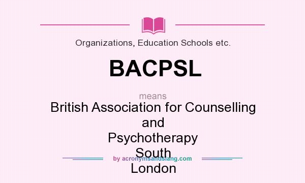 What does BACPSL mean? It stands for British Association for Counselling and Psychotherapy South London