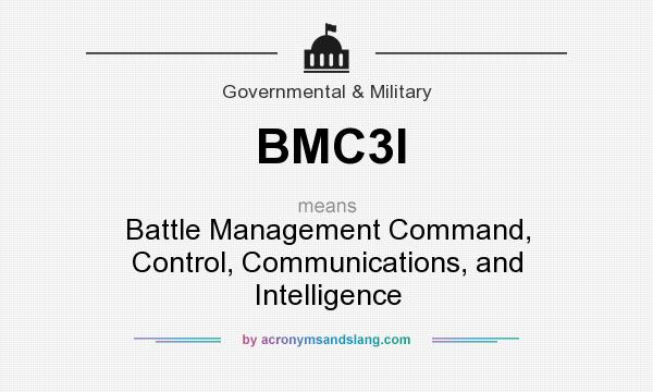 What does BMC3I mean? It stands for Battle Management Command, Control, Communications, and Intelligence