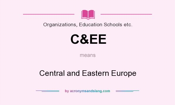 What does C&EE mean? It stands for Central and Eastern Europe