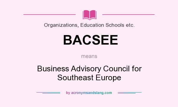 What does BACSEE mean? It stands for Business Advisory Council for Southeast Europe