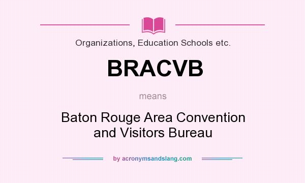 What does BRACVB mean? It stands for Baton Rouge Area Convention and Visitors Bureau