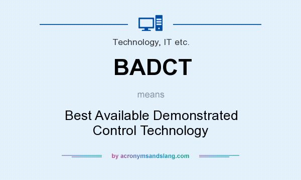 What does BADCT mean? It stands for Best Available Demonstrated Control Technology
