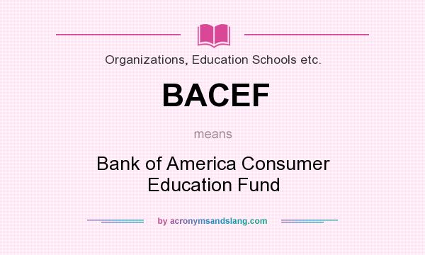 What does BACEF mean? It stands for Bank of America Consumer Education Fund