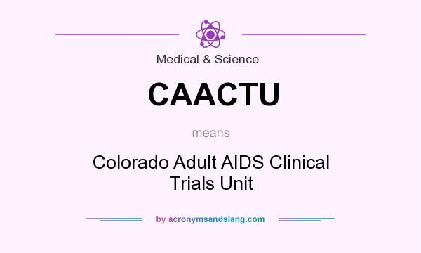 What does CAACTU mean? It stands for Colorado Adult AIDS Clinical Trials Unit