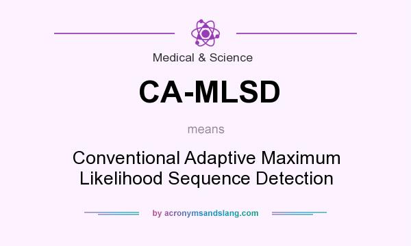 What does CA-MLSD mean? It stands for Conventional Adaptive Maximum Likelihood Sequence Detection