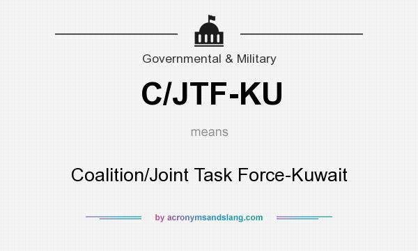 What does C/JTF-KU mean? It stands for Coalition/Joint Task Force-Kuwait