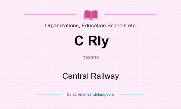 What does C Rly mean? It stands for Central Railway