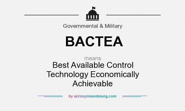 What does BACTEA mean? It stands for Best Available Control Technology Economically Achievable
