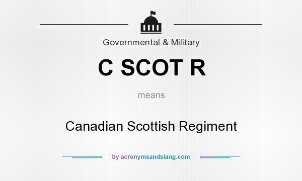 What does C SCOT R mean? It stands for Canadian Scottish Regiment