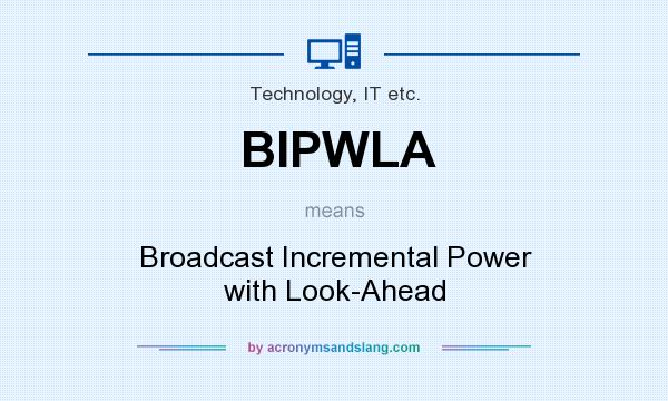 What does BIPWLA mean? It stands for Broadcast Incremental Power with Look-Ahead