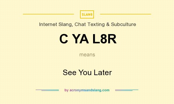 What does C YA L8R mean? It stands for See You Later