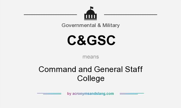 What does C&GSC mean? It stands for Command and General Staff College