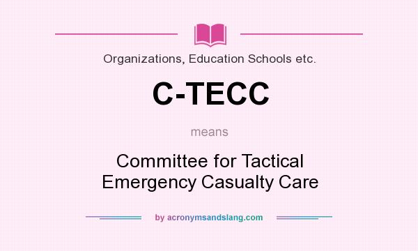 What does C-TECC mean? It stands for Committee for Tactical Emergency Casualty Care