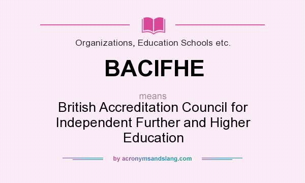 What does BACIFHE mean? It stands for British Accreditation Council for Independent Further and Higher Education