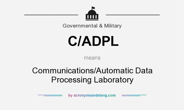 What does C/ADPL mean? It stands for Communications/Automatic Data Processing Laboratory