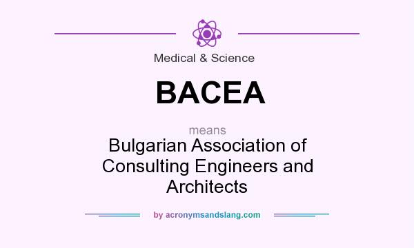 What does BACEA mean? It stands for Bulgarian Association of Consulting Engineers and Architects