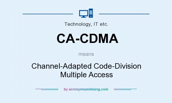 What does CA-CDMA mean? It stands for Channel-Adapted Code-Division Multiple Access
