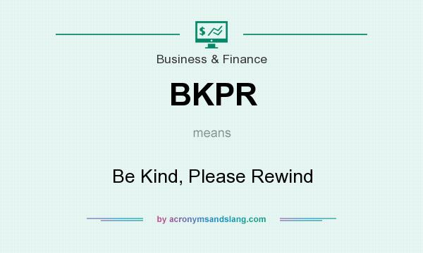 What does BKPR mean? It stands for Be Kind, Please Rewind