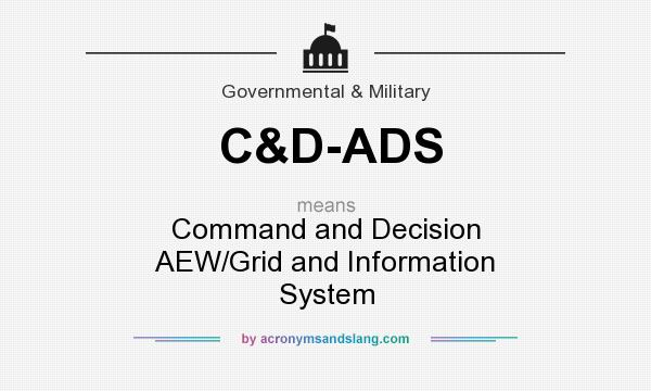 What does C&D-ADS mean? It stands for Command and Decision AEW/Grid and Information System