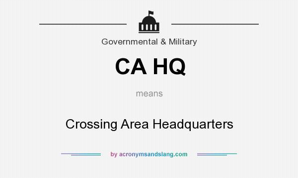What does CA HQ mean? It stands for Crossing Area Headquarters